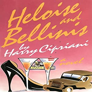 Heloise and Bellinis: A Novel | [Harry Cipriani]