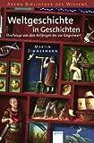 Weltgeschichte in Geschichten: Streifzüge von den Anfängen bis zur Gegenwart -