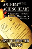 img - for Anthem of the Aching Heart: A Sojourn Through the Poetic Mystery of Divorce book / textbook / text book