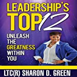 Leadership's Top 12: Unleash the Greatness Within You | Sharon D. Green