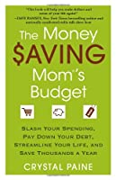 The Money Saving Mom&#39;s Budget: Slash Your Spending, Pay Down Your Debt, Streamline Your Life, and Save Thousands a Year