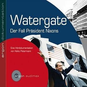 Watergate der Fall von Präsident Nixon Hörbuch