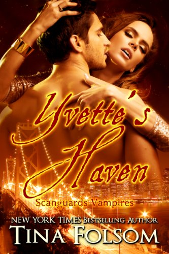 Tina Folsom - Yvette's Haven (Scanguards Vampires Book 4) (English Edition)
