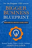 Read On-Purpose CEO Presents: Bigger Business Blueprint - Modern Marketing, Innovation & Scalable Growth (Online Marketing, Branding, Lead Generation) on-line
