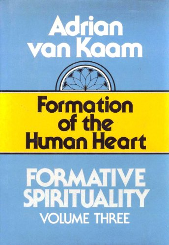 Formative Spirituality: The Formation of the Human Heart v. 3 (Formative Spirituality, Vol 3)