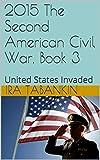 2015 The Second American Civil War, Book 3: United States Invaded (2015 Second American Civil War)