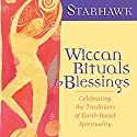 Wiccan Rituals and Blessings: Celebrating the Traditions of Earth-Based Spirituality Rede von  Starhawk Gesprochen von:  Starhawk