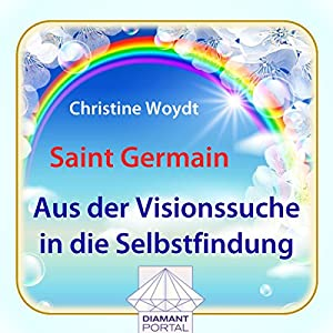 Saint Germain: Aus der Visionssuche in die Selbstfindung Hörbuch