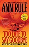 img - for Too Late to Say Goodbye: A True Story of Murder and Betrayal book / textbook / text book