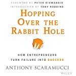 Hopping Over the Rabbit Hole: How Entrepreneurs Turn Failure into Success | Anthony Scaramucci