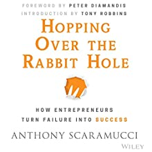 Hopping Over the Rabbit Hole: How Entrepreneurs Turn Failure into Success Audiobook by Anthony Scaramucci Narrated by Anthony Scaramucci