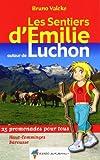 Les sentiers d'Emilie autour de Luchon : 25 promenades pour tous : Haut-Comminges, Barousse