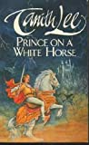 Prince on a White Horse (0099571501) by Lee, Tanith