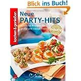 Kochen & Genießen Neue Party Hits: Köstliche Rezepte für große und kleine Feste