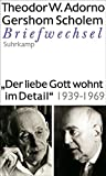 """""""Der liebe Gott wohnt im Detail"""" Briefwechsel 1939-1969: Briefe und Briefwechsel. Band 8: Theodor W. Adorno/Gershom Scholem, Briefwechsel 1939-1969"""