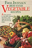Farm journals best-ever vegetable recipes: A fresh approach to main dishes, appetizers, and snacks, soups, salads, and desserts--with 400 never-fail recipes