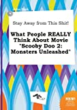img - for Stay Away from This Shit! What People Really Think about Movie Scooby Doo 2: Monsters Unleashed book / textbook / text book