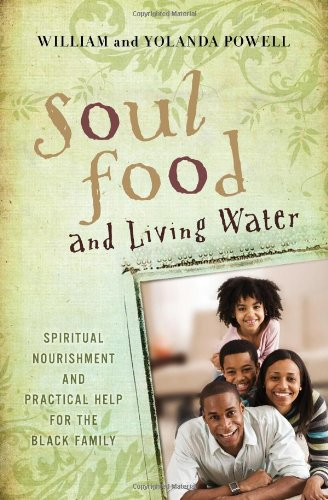 Soul Food and Living Water: Spiritual Nourishment and Practical Help for the Black Family