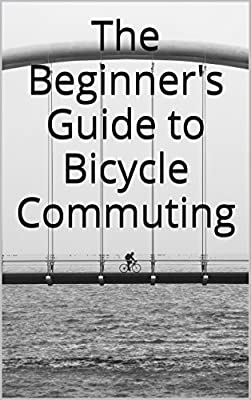 The Beginner's Guide to Bicycle Commuting