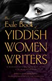 The Exile Book of Yiddish Women Writers: An Anthology of Stories That Looks to the Past So We Might See the Future