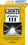 Ghosts of Gettysburg III: Spirits, Apparitions and Haunted Places on the Battlefield