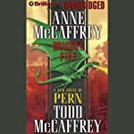 Dragon's Fire: Dragonriders of Pern (       UNABRIDGED) by Anne McCaffrey, Todd McCaffrey Narrated by Dick Hill
