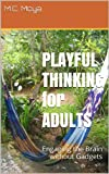 PLAYFUL THINKING for ADULTS: Engaging the Brain without Gadgets