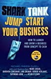 img - for Shark Tank Jump Start Your Business: How to Launch and Grow a Business from Concept to Cash book / textbook / text book