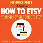 How to Etsy: Your Step-by-Step Guide to Etsy |  HowExpert Press,Antoniya Tonka Zorluer