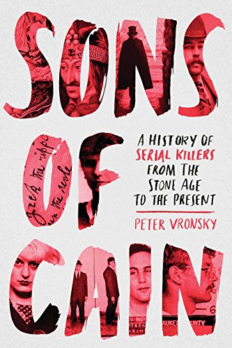 Sons of Cain A History of Serial Killers from the Stone Age to the Present [Vronsky, Peter] (Tapa Blanda)