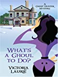 What's a Ghoul to Do? (Ghost Hunter Mysteries, Book 1) (0786296399) by Laurie, Victoria