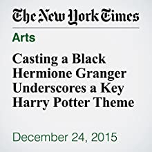 Casting a Black Hermione Granger Underscores a Key Harry Potter Theme Other by James Poniewozik Narrated by Keith Sellon-Wright