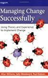 img - for Managing Change Successfully: Using Theory and Experience to Implement Change book / textbook / text book