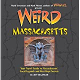 Weird Massachusetts: Your Travel Guide to Massachusetts' Local Legends and Best Kept Secrets ~ Jeff Belanger