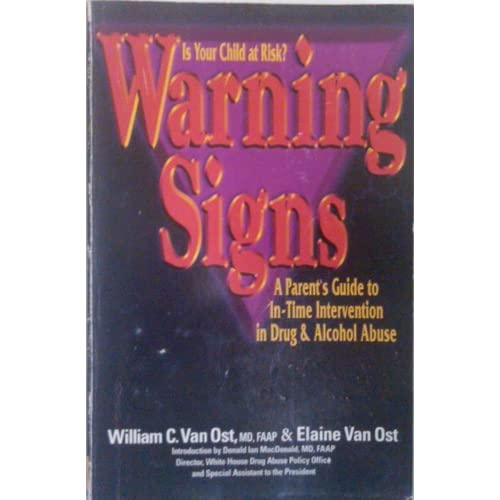 Warning Signs: A Parents Guide to In-Time Intervention in Drug and Alcohol Abuse William Van Ost and Elaine Van Ost