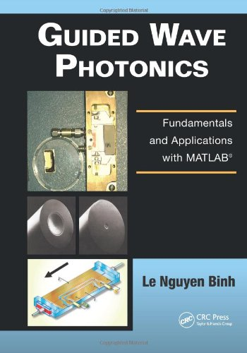 Guided Wave Photonics: Fundamentals And Applications With Matlab® (Optics And Photonics)