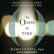 An Oasis in Time: How a Day of Rest Can Save Your Life Audiobook by Marilyn Paul Narrated by Vanessa Daniels