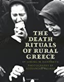 img - for The Death Rituals of Rural Greece unknown Edition by Danforth, Loring M., Tsiaras, Alexander (1982) book / textbook / text book
