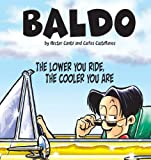 img - for The Lower You Ride, the Cooler You Are: A Baldo Collection book / textbook / text book