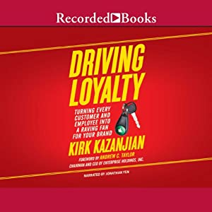 Driving Loyalty: Turning Every Customer and Employee into a Raving Fan for Your Brand | [Kirk Kazanjian]