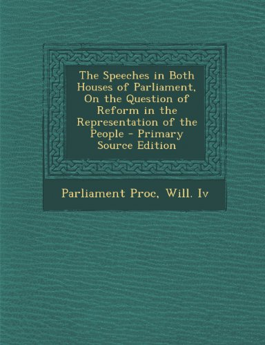 Speeches in Both Houses of Parliament, on the Question of Reform in the Representation of the People