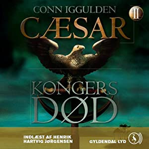 Cæsar - Kongers død [Caesar - The Kings of Death] | [Conn Iggulden, Mich Vraa (translator)]