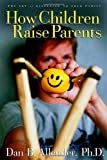 How Children Raise Parents: The Art of Listening to Your Family (140007052X) by Allender, Dan B.