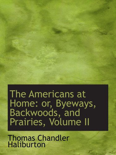 The Americans at Home: or, Byeways, Backwoods, and Prairies, Volume II