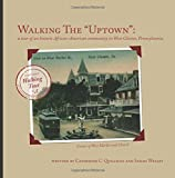 """Walking the """"Uptown"""": a tour  of  an historic African-American community in  West Chester, Pennsylvania. (Walking tours of West Chester, Pennsylvania. ) (Volume 3)"""
