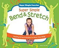Super Simple Bend & Stretch: Healthy & Fun Activities to Move Your Body (Super Simple Exercise)