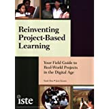 Reinventing Project-Based Learning: Your Field Guide to Real-World Projects in the Digital Age ~ Suzie Boss