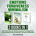 Emotions, Forgiveness, and Minimalism: 3 Books in 1 Audiobook by Ace McCloud Narrated by Joshua Mackey