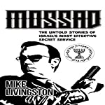 Mossad: The Untold Stories of Israel's Most Effective Secret Service | Mike Livingston