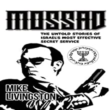 Mossad: The Untold Stories of Israel's Most Effective Secret Service Audiobook by Mike Livingston Narrated by Stephen Shutt